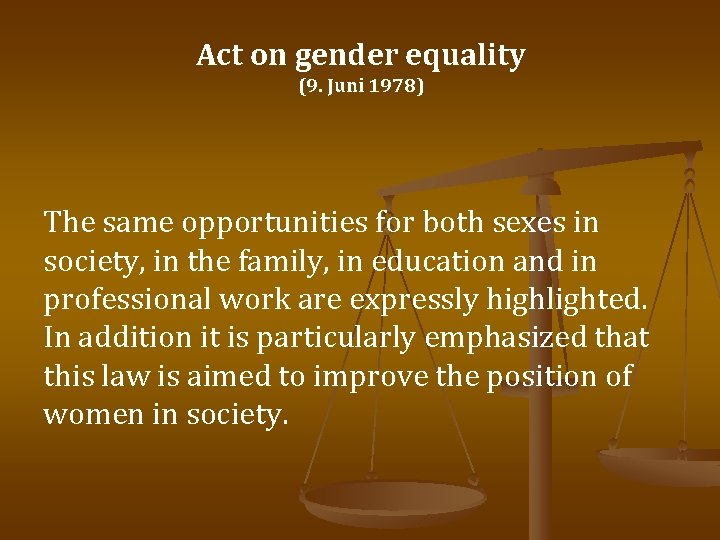 Act on gender equality (9. Juni 1978) The same opportunities for both sexes in