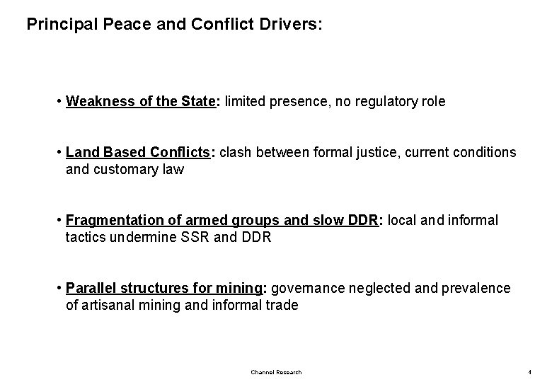 Principal Peace and Conflict Drivers: • Weakness of the State: limited presence, no regulatory