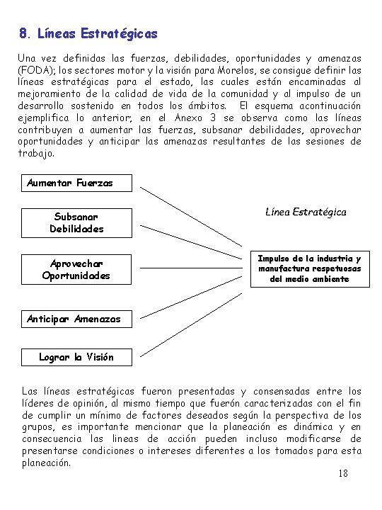 8. Líneas Estratégicas Una vez definidas las fuerzas, debilidades, oportunidades y amenazas (FODA); los