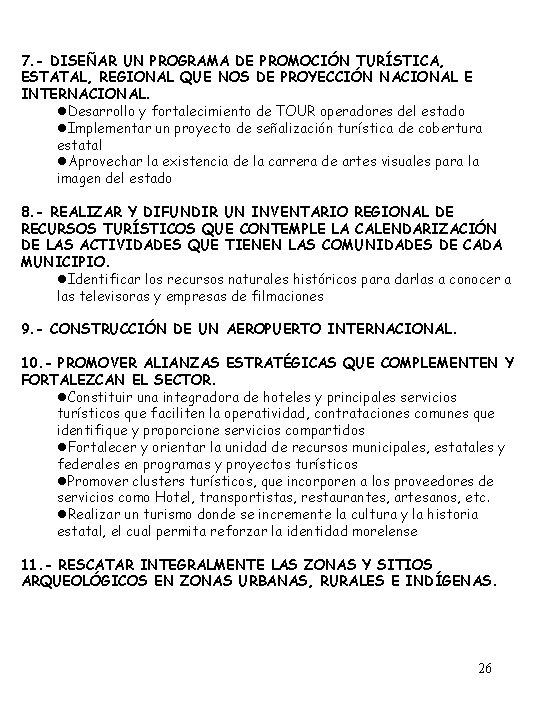 7. - DISEÑAR UN PROGRAMA DE PROMOCIÓN TURÍSTICA, ESTATAL, REGIONAL QUE NOS DE PROYECCIÓN