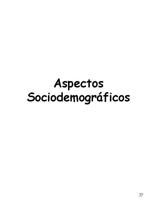 Aspectos Sociodemográficos 37