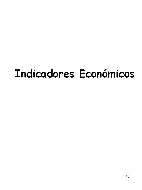 Indicadores Económicos 45