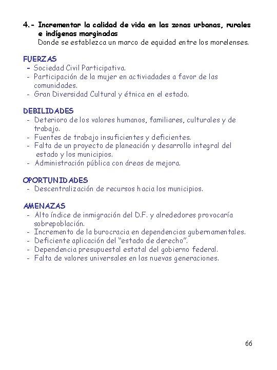 4. - Incrementar la calidad de vida en las zonas urbanas, rurales e indígenas