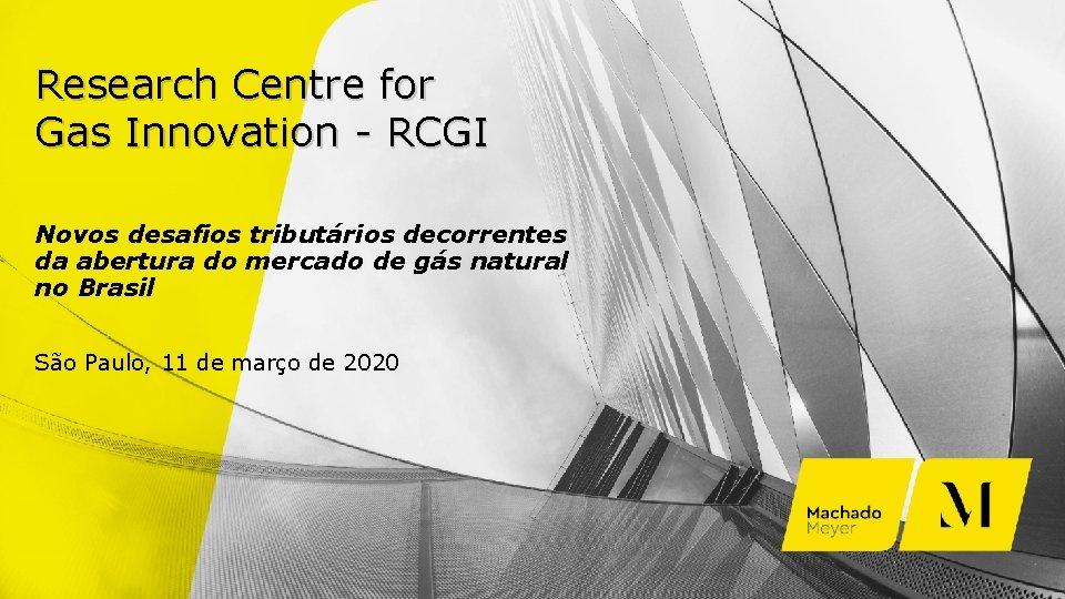 Research Centre for Gas Innovation - RCGI Novos desafios tributários decorrentes da abertura do
