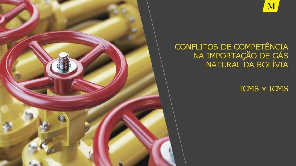 CONFLITOS DE COMPETÊNCIA NA IMPORTAÇÃO DE GÁS NATURAL DA BOLÍVIA ICMS x ICMS