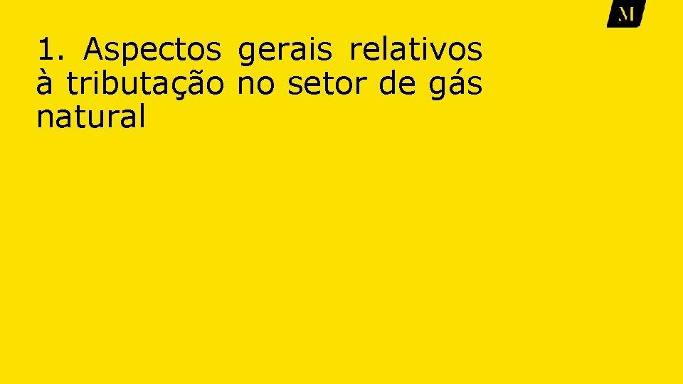 1. Aspectos gerais relativos à tributação no setor de gás natural