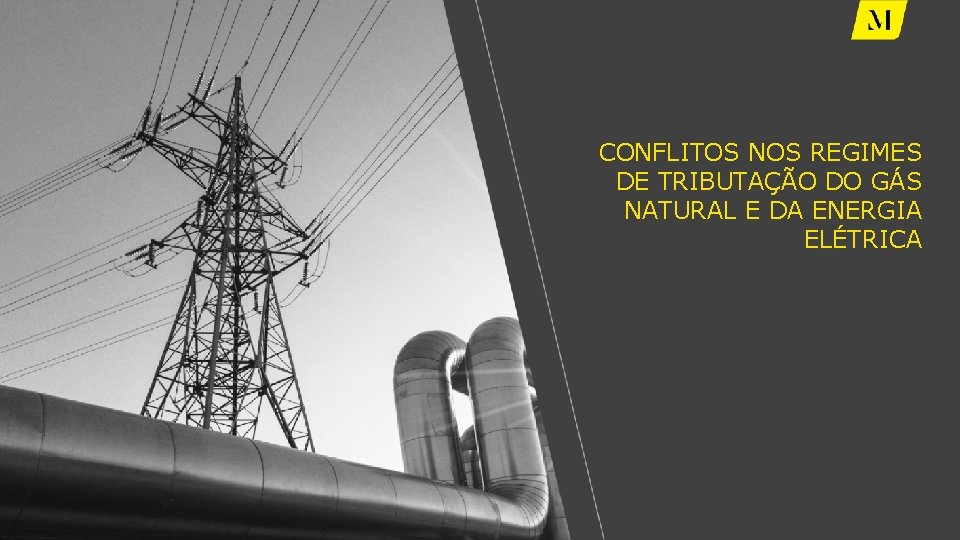 CONFLITOS NOS REGIMES DE TRIBUTAÇÃO DO GÁS NATURAL E DA ENERGIA ELÉTRICA