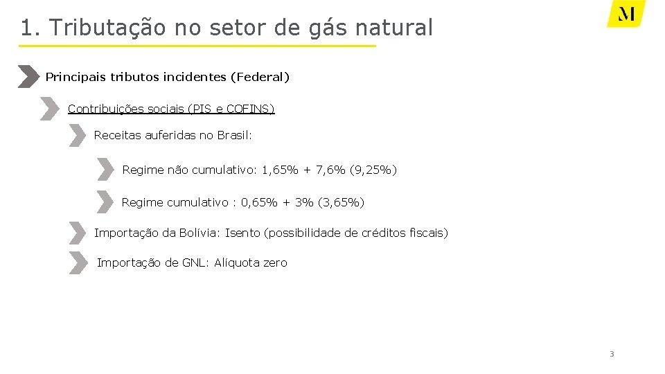 1. Tributação no setor de gás natural Principais tributos incidentes (Federal) Contribuições sociais (PIS