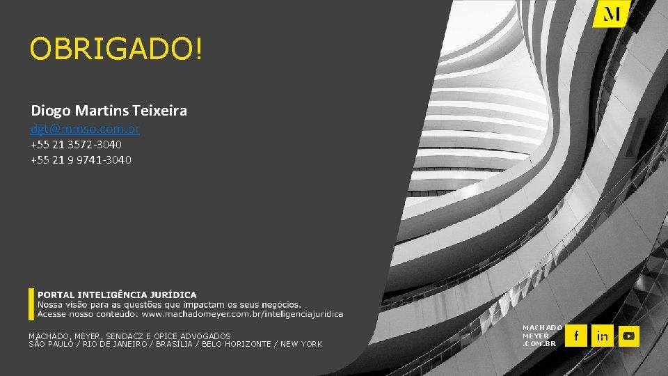 OBRIGADO! Diogo Martins Teixeira dgt@mmso. com. br +55 21 3572 -3040 +55 21 9