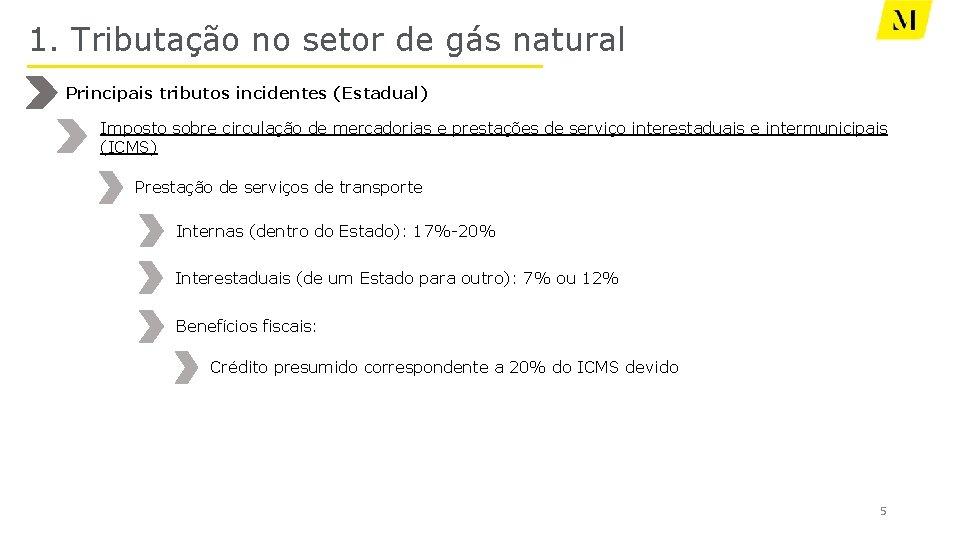 1. Tributação no setor de gás natural Principais tributos incidentes (Estadual) Imposto sobre circulação