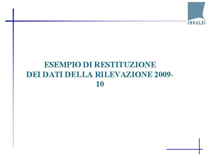 ESEMPIO DI RESTITUZIONE DEI DATI DELLA RILEVAZIONE 200910