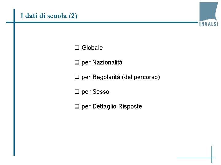 I dati di scuola (2) q Globale q per Nazionalità q per Regolarità (del