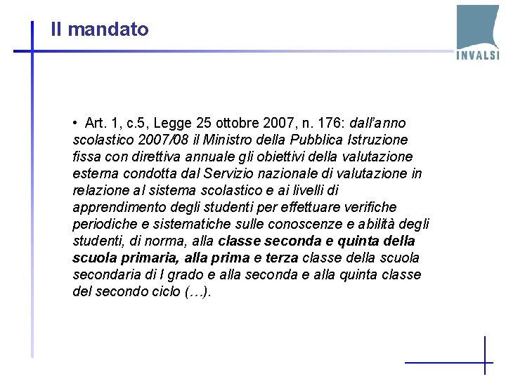 Il mandato • Art. 1, c. 5, Legge 25 ottobre 2007, n. 176: dall'anno