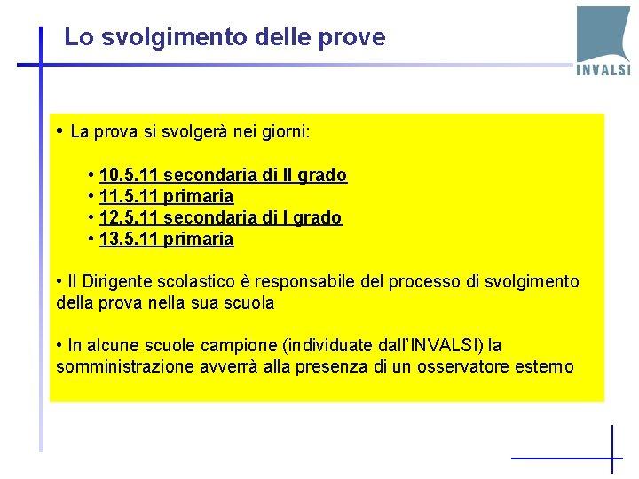 Lo svolgimento delle prove • La prova si svolgerà nei giorni: • 10. 5.