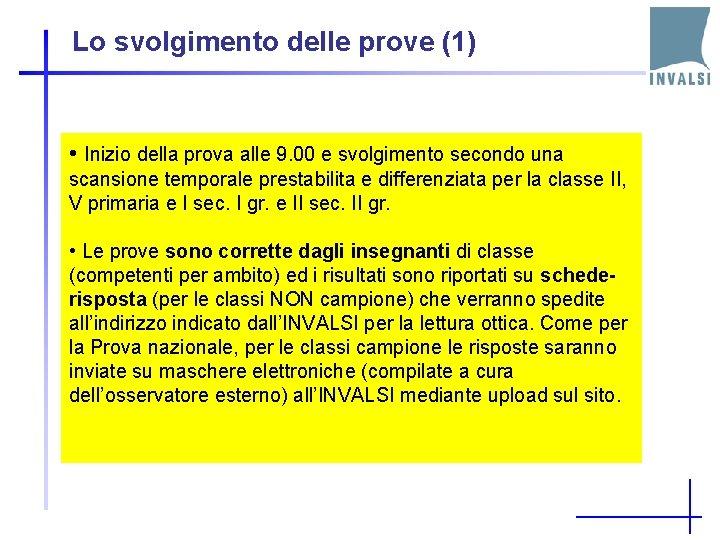 Lo svolgimento delle prove (1) • Inizio della prova alle 9. 00 e svolgimento