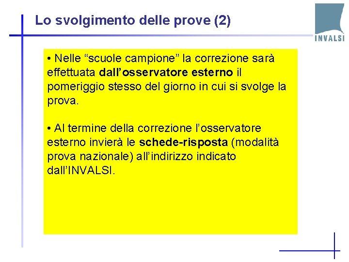 """Lo svolgimento delle prove (2) • Nelle """"scuole campione"""" la correzione sarà effettuata dall'osservatore"""