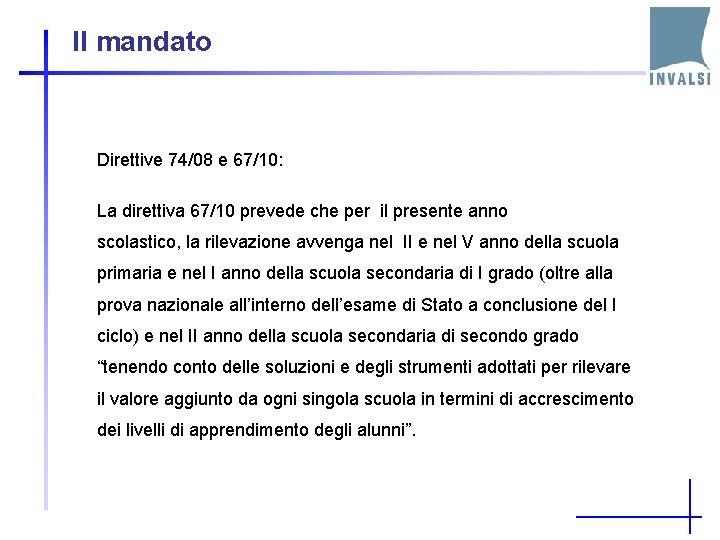 Il mandato Direttive 74/08 e 67/10: La direttiva 67/10 prevede che per il presente