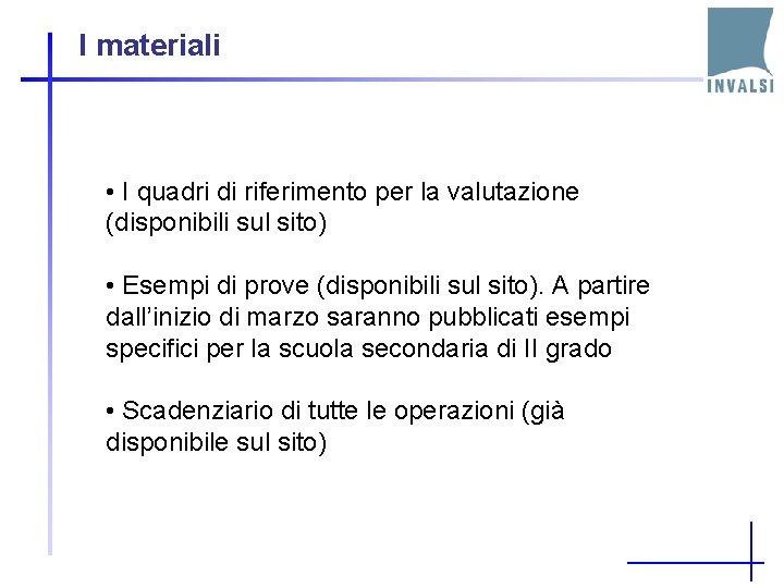 I materiali • I quadri di riferimento per la valutazione (disponibili sul sito) •
