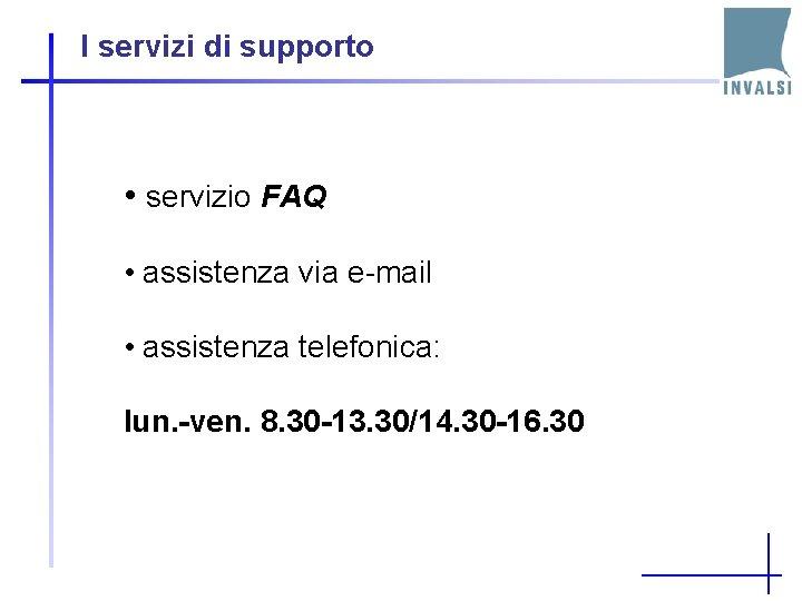 I servizi di supporto • servizio FAQ • assistenza via e-mail • assistenza telefonica: