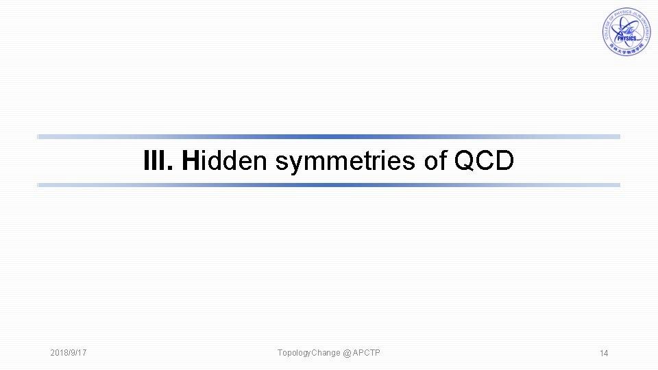 III. Hidden symmetries of QCD 2018/9/17 Topology. Change @ APCTP 14
