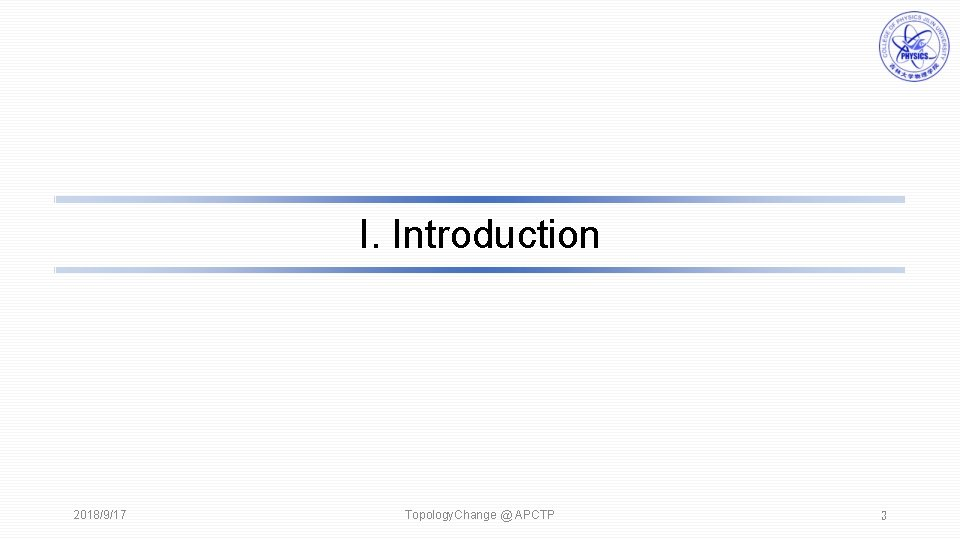 I. Introduction 2018/9/17 Topology. Change @ APCTP 3