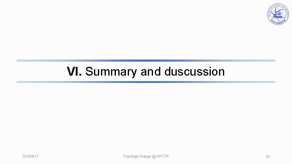 VI. Summary and duscussion 2018/9/17 Topology. Change @ APCTP 41
