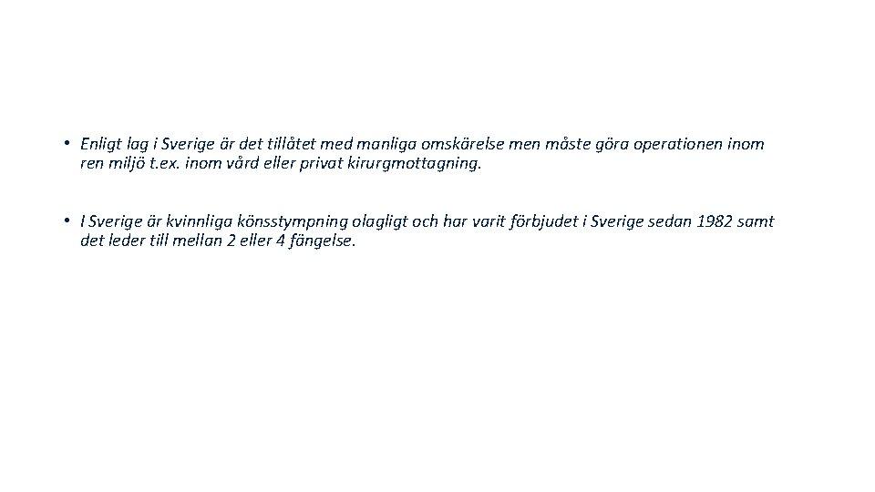 • Enligt lag i Sverige är det tillåtet med manliga omskärelse men måste