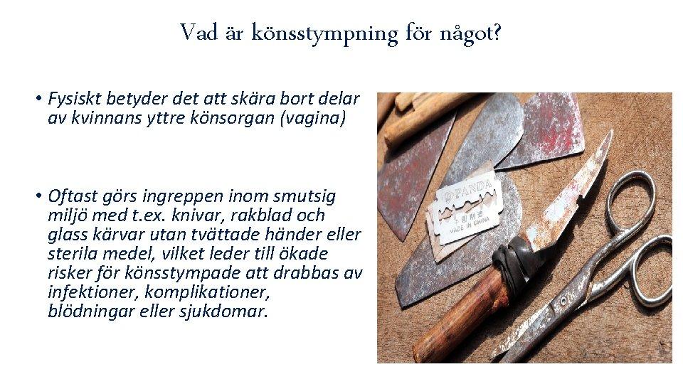Vad är könsstympning för något? • Fysiskt betyder det att skära bort delar av