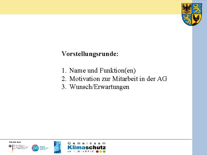 Vorstellungsrunde: 1. Name und Funktion(en) 2. Motivation zur Mitarbeit in der AG 3. Wunsch/Erwartungen