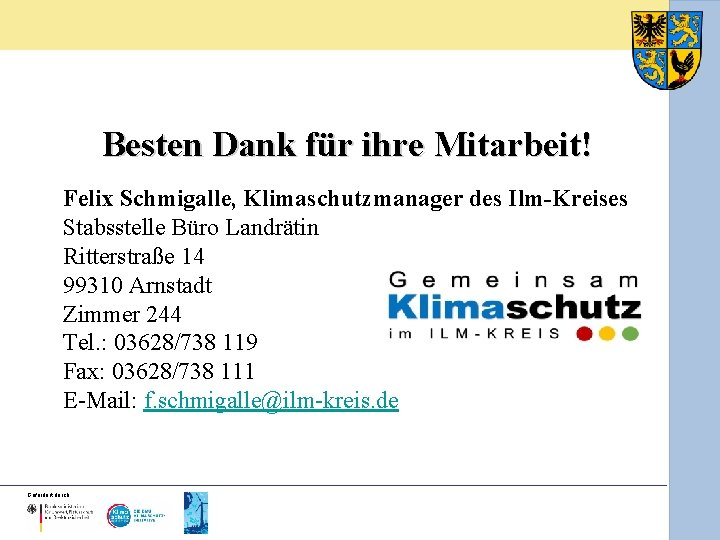 Besten Dank für ihre Mitarbeit! Felix Schmigalle, Klimaschutzmanager des Ilm-Kreises Stabsstelle Büro Landrätin Ritterstraße