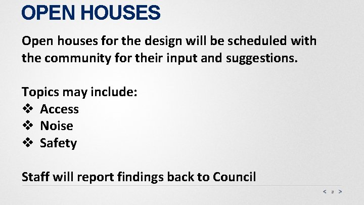 OPEN HOUSES Open houses for the design will be scheduled with the community for