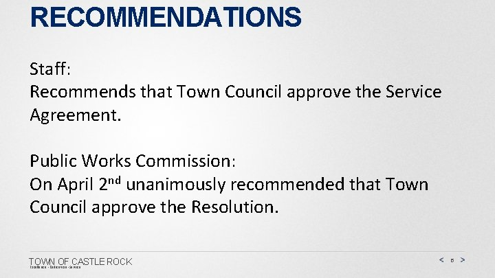 RECOMMENDATIONS Staff: Recommends that Town Council approve the Service Agreement. Public Works Commission: On