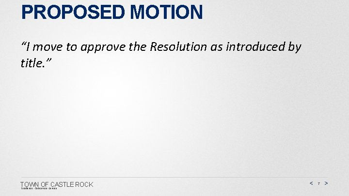 """PROPOSED MOTION """"I move to approve the Resolution as introduced by title. """" TOWN"""