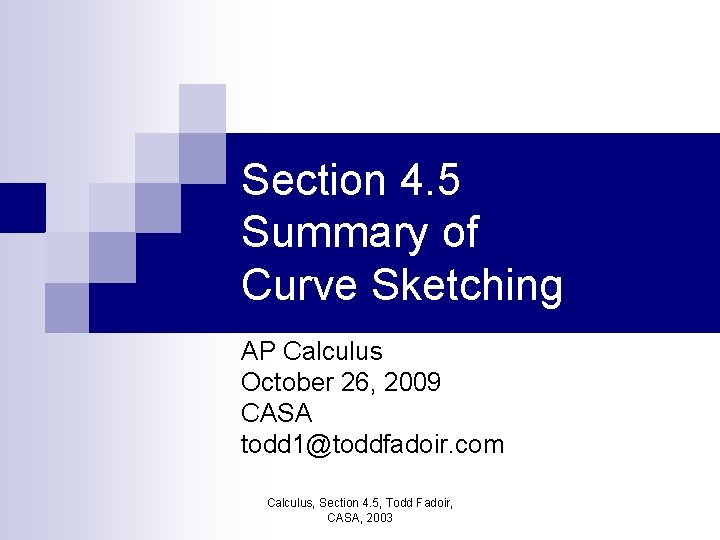Section 4. 5 Summary of Curve Sketching AP Calculus October 26, 2009 CASA todd
