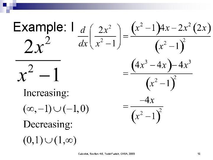 Example: I Calculus, Section 4. 5, Todd Fadoir, CASA, 2003 12