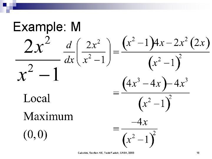 Example: M Calculus, Section 4. 5, Todd Fadoir, CASA, 2003 13