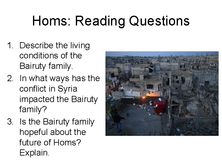 Homs: Reading Questions 1. Describe the living conditions of the Bairuty family. 2. In
