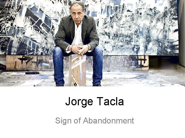 Jorge Tacla Sign of Abandonment