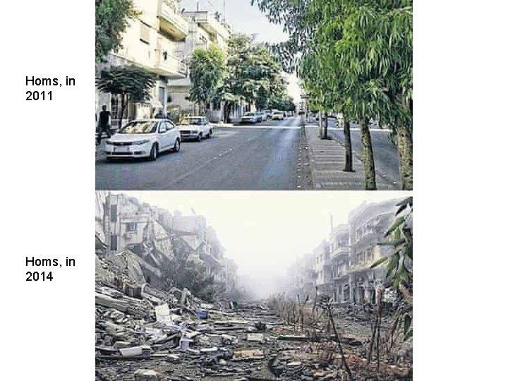 Homs, in 2011 Homs, in 2014