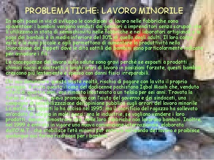 PROBLEMATICHE: LAVORO MINORILE In molti paesi in via di sviluppo le condizioni di lavoro