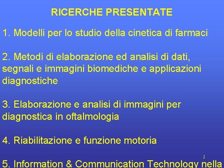 RICERCHE PRESENTATE 1. Modelli per lo studio della cinetica di farmaci 2. Metodi di