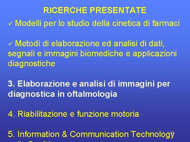 RICERCHE PRESENTATE Modelli per lo studio della cinetica di farmaci Metodi di elaborazione ed