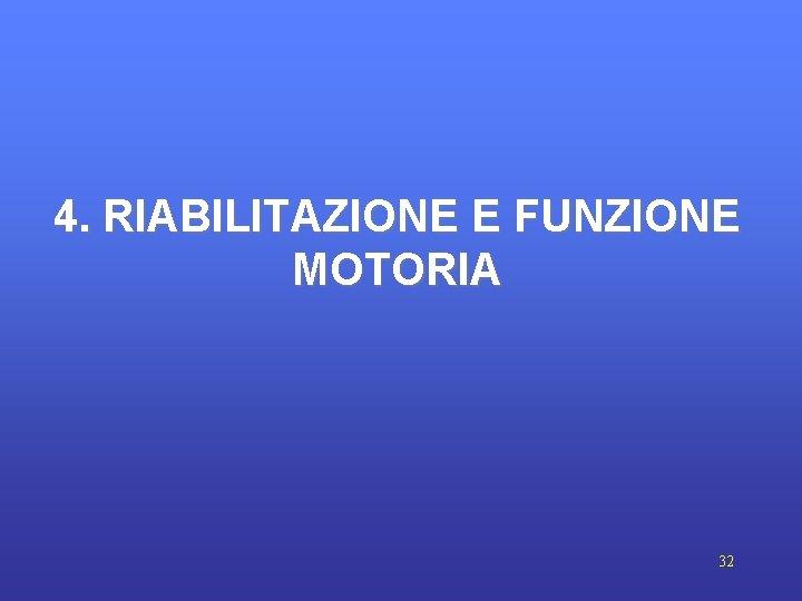 4. RIABILITAZIONE E FUNZIONE MOTORIA 32