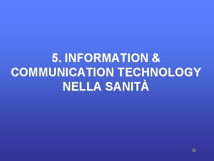 5. INFORMATION & COMMUNICATION TECHNOLOGY NELLA SANITÀ 38