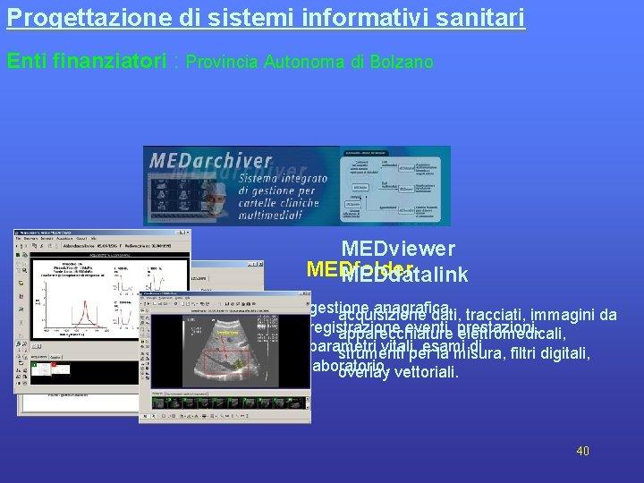 Progettazione di sistemi informativi sanitari Enti finanziatori : Provincia Autonoma di Bolzano MEDviewer MEDfolder
