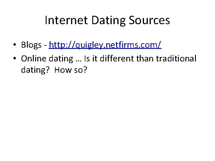 Internet Dating Sources • Blogs - http: //quigley. netfirms. com/ • Online dating …