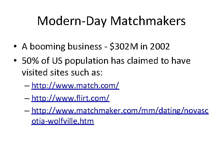 Modern-Day Matchmakers • A booming business - $302 M in 2002 • 50% of