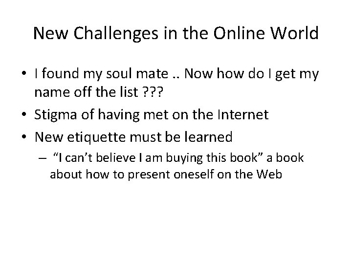 New Challenges in the Online World • I found my soul mate. . Now