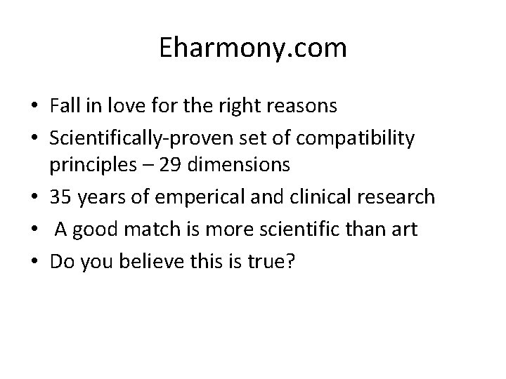 Eharmony. com • Fall in love for the right reasons • Scientifically-proven set of