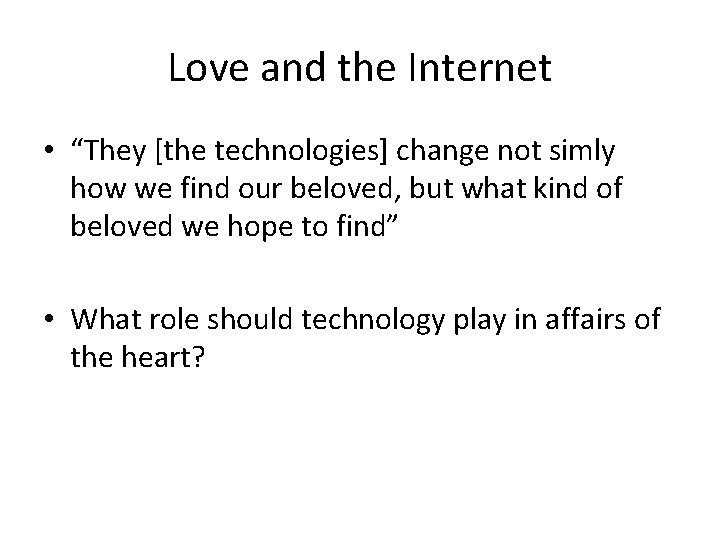 """Love and the Internet • """"They [the technologies] change not simly how we find"""